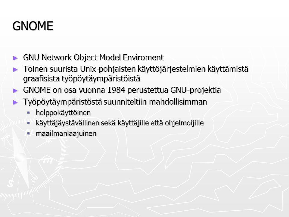 GNOME ► GNU Network Object Model Enviroment ► Toinen suurista Unix-pohjaisten käyttöjärjestelmien käyttämistä graafisista työpöytäympäristöistä ► GNOME on osa vuonna 1984 perustettua GNU-projektia ► Työpöytäympäristöstä suunniteltiin mahdollisimman  helppokäyttöinen  käyttäjäystävällinen sekä käyttäjille että ohjelmoijille  maailmanlaajuinen