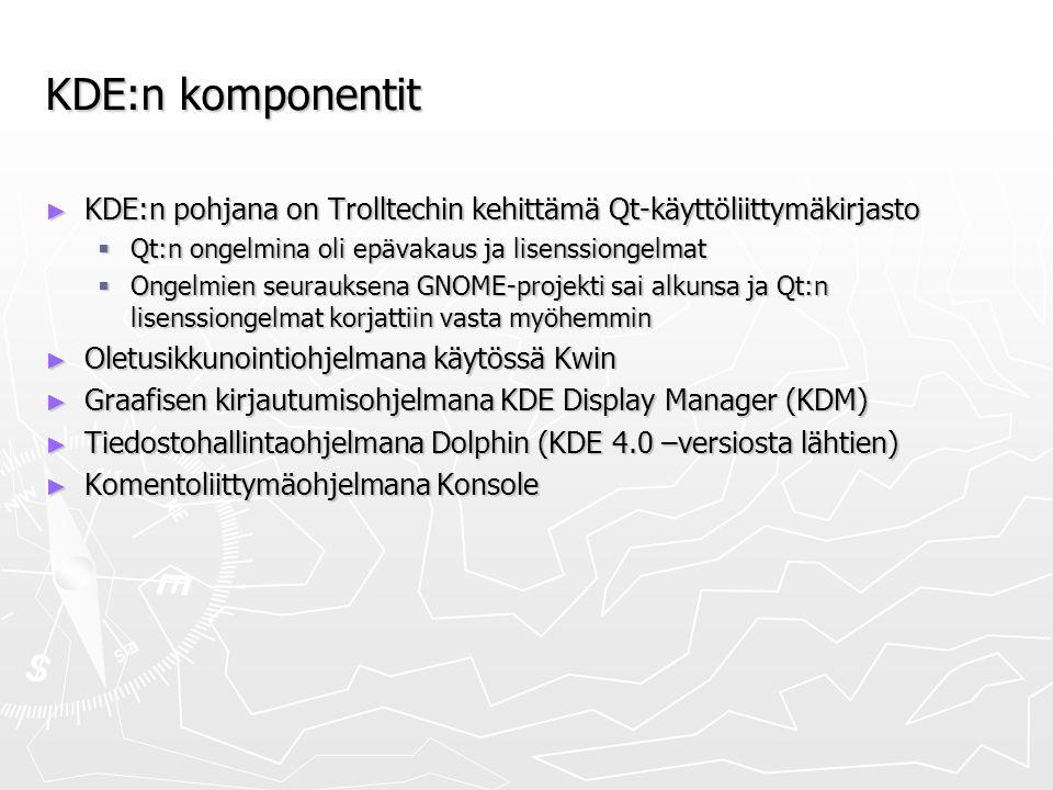 KDE:n komponentit ► KDE:n pohjana on Trolltechin kehittämä Qt-käyttöliittymäkirjasto  Qt:n ongelmina oli epävakaus ja lisenssiongelmat  Ongelmien seurauksena GNOME-projekti sai alkunsa ja Qt:n lisenssiongelmat korjattiin vasta myöhemmin ► Oletusikkunointiohjelmana käytössä Kwin ► Graafisen kirjautumisohjelmana KDE Display Manager (KDM) ► Tiedostohallintaohjelmana Dolphin (KDE 4.0 –versiosta lähtien) ► Komentoliittymäohjelmana Konsole