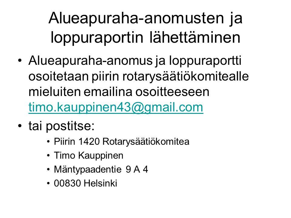 Alueapuraha-anomusten ja loppuraportin lähettäminen •Alueapuraha-anomus ja loppuraportti osoitetaan piirin rotarysäätiökomitealle mieluiten emailina osoitteeseen timo.kauppinen43@gmail.com timo.kauppinen43@gmail.com •tai postitse: •Piirin 1420 Rotarysäätiökomitea •Timo Kauppinen •Mäntypaadentie 9 A 4 •00830 Helsinki