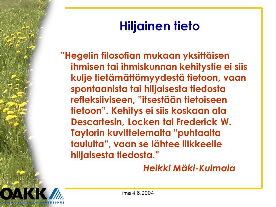 ima 4.6.2004 Hiljainen tieto Hegelin filosofian mukaan yksittäisen ihmisen tai ihmiskunnan kehitystie ei siis kulje tietämättömyydestä tietoon, vaan spontaanista tai hiljaisesta tiedosta refleksiiviseen, itsestään tietoiseen tietoon .