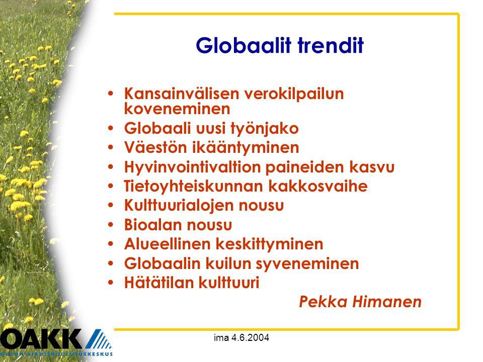 Globaalit trendit • Kansainvälisen verokilpailun koveneminen • Globaali uusi työnjako • Väestön ikääntyminen • Hyvinvointivaltion paineiden kasvu • Tietoyhteiskunnan kakkosvaihe • Kulttuurialojen nousu • Bioalan nousu • Alueellinen keskittyminen • Globaalin kuilun syveneminen • Hätätilan kulttuuri Pekka Himanen