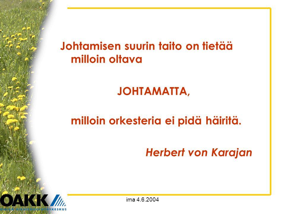 ima 4.6.2004 Johtamisen suurin taito on tietää milloin oltava JOHTAMATTA, milloin orkesteria ei pidä häiritä.