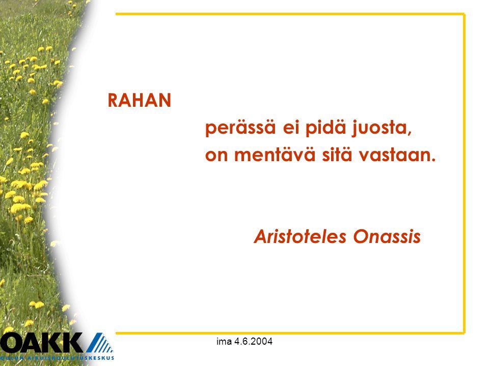 ima 4.6.2004 RAHAN perässä ei pidä juosta, on mentävä sitä vastaan. Aristoteles Onassis