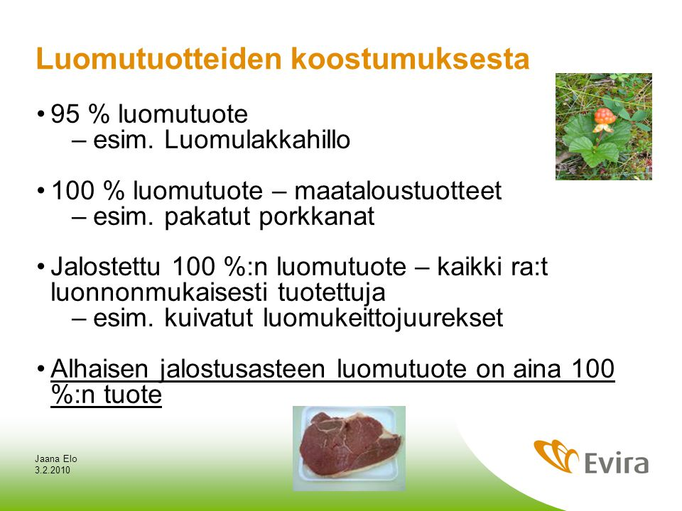 3.2.2010 Jaana Elo Luomutuotteiden koostumuksesta •95 % luomutuote –esim.