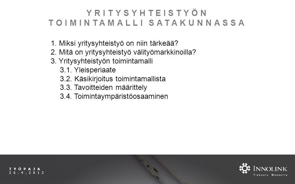 T IEDOSTA M ENESTYS TYÖPAJA 26.4.2012 YRITYSYHTEISTYÖN TOIMINTAMALLI SATAKUNNASSA 1.