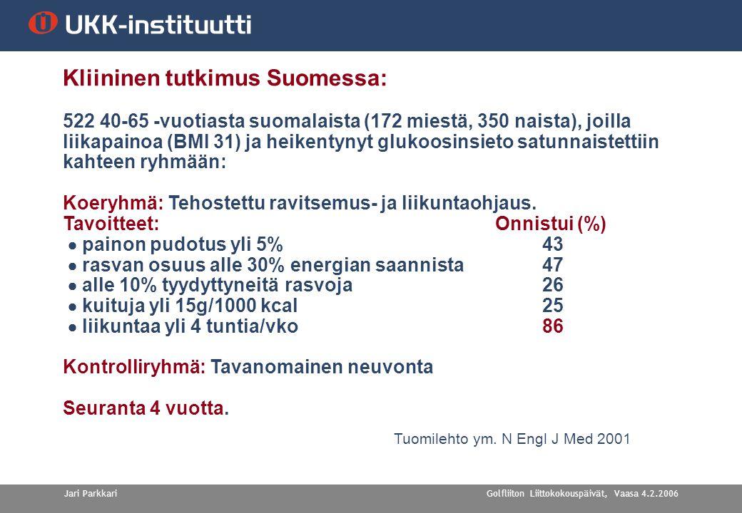 Golfliiton Liittokokouspäivät, Vaasa 4.2.2006Jari Parkkari Kliininen tutkimus Suomessa: 522 40-65 -vuotiasta suomalaista (172 miestä, 350 naista), joilla liikapainoa (BMI 31) ja heikentynyt glukoosinsieto satunnaistettiin kahteen ryhmään: Koeryhmä: Tehostettu ravitsemus- ja liikuntaohjaus.