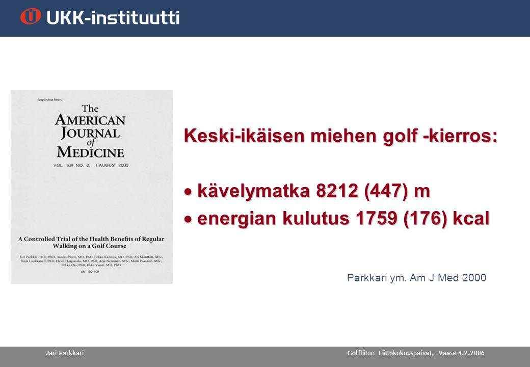 Golfliiton Liittokokouspäivät, Vaasa 4.2.2006Jari Parkkari Keski-ikäisen miehen golf -kierros:  kävelymatka 8212 (447) m  energian kulutus 1759 (176) kcal Parkkari ym.