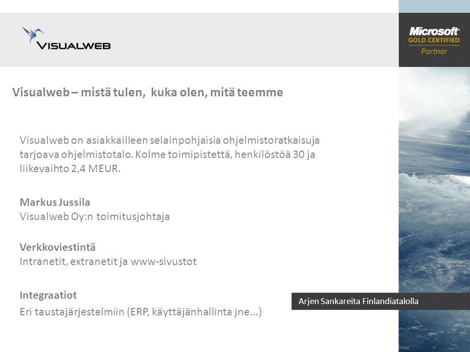 Arjen Sankareita Finlandiatalolla Visualweb – mistä tulen, kuka olen, mitä teemme Visualweb on asiakkailleen selainpohjaisia ohjelmistoratkaisuja tarjoava ohjelmistotalo.