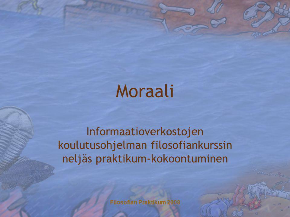 Filosofian Praktikum 2008 Moraali Informaatioverkostojen koulutusohjelman filosofiankurssin neljäs praktikum-kokoontuminen