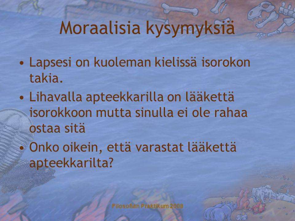 Filosofian Praktikum 2008 Moraalisia kysymyksiä •Lapsesi on kuoleman kielissä isorokon takia.