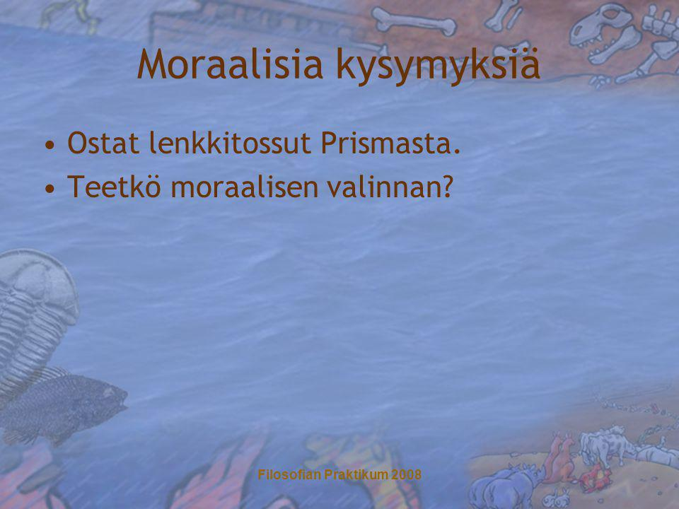 Filosofian Praktikum 2008 Moraalisia kysymyksiä •Ostat lenkkitossut Prismasta.