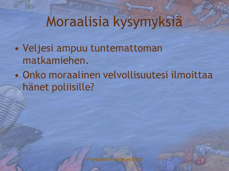 Filosofian Praktikum 2008 Moraalisia kysymyksiä •Veljesi ampuu tuntemattoman matkamiehen.