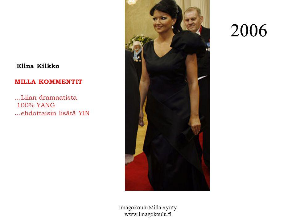 Elina Kiikko MILLA KOMMENTIT...Liian dramaatista 100% YANG...ehdottaisin lisätä YIN 2006 Imagokoulu Milla Rynty www.imagokoulu.fi