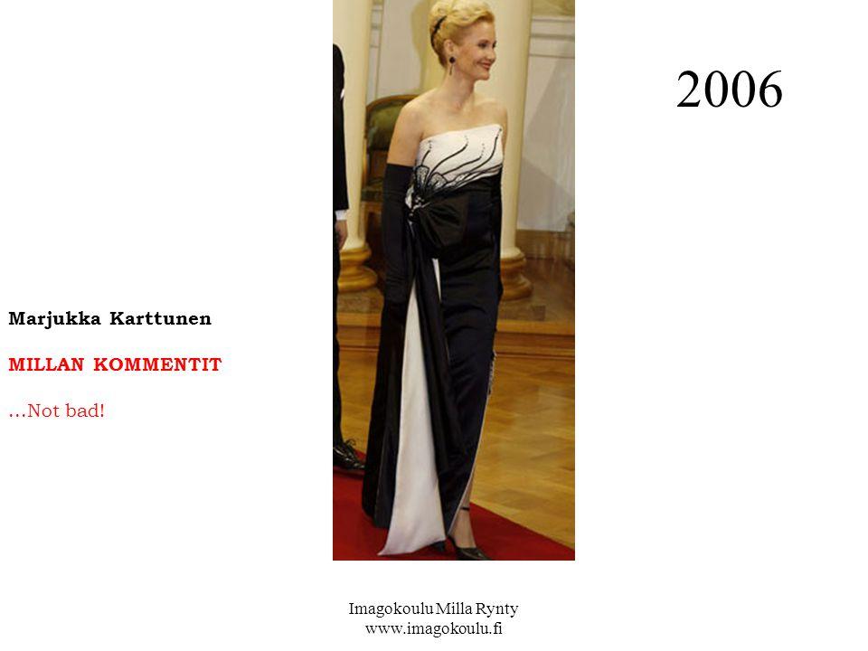 Marjukka Karttunen MILLAN KOMMENTIT...Not bad! 2006 Imagokoulu Milla Rynty www.imagokoulu.fi
