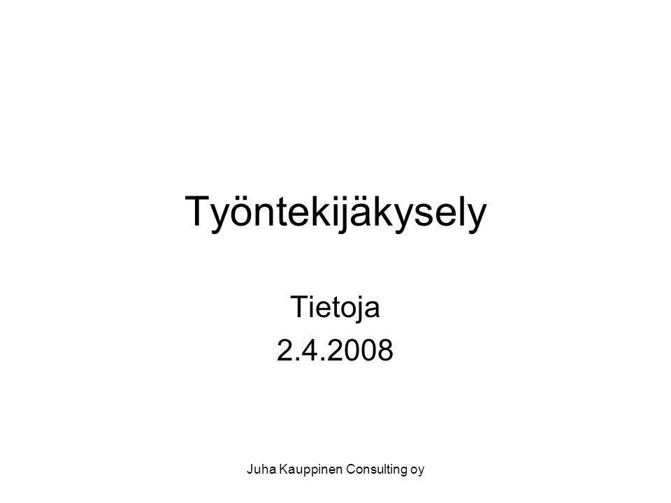 Juha Kauppinen Consulting oy Työntekijäkysely Tietoja 2.4.2008