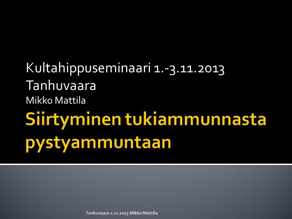 Kultahippuseminaari 1.-3.11.2013 Tanhuvaara Mikko Mattila Tanhuvaara 2.11.2013 Mikko Mattila