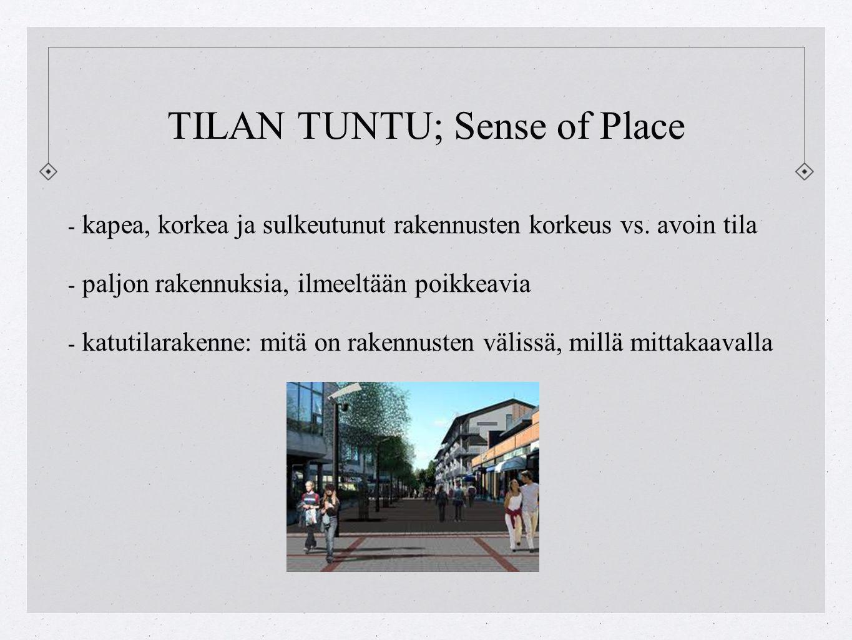 TILAN TUNTU; Sense of Place - kapea, korkea ja sulkeutunut rakennusten korkeus vs.