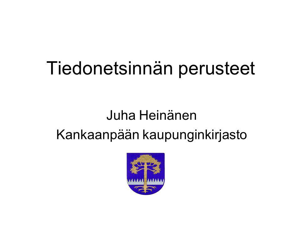 Tiedonetsinnän perusteet Juha Heinänen Kankaanpään kaupunginkirjasto