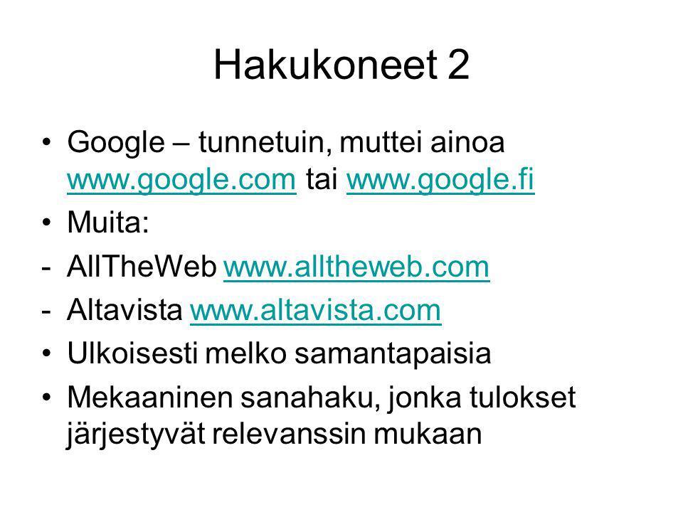 Hakukoneet 2 •Google – tunnetuin, muttei ainoa www.google.com tai www.google.fi www.google.comwww.google.fi •Muita: -AllTheWeb www.alltheweb.comwww.alltheweb.com -Altavista www.altavista.comwww.altavista.com •Ulkoisesti melko samantapaisia •Mekaaninen sanahaku, jonka tulokset järjestyvät relevanssin mukaan