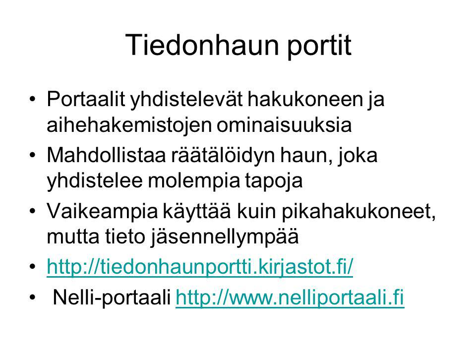 Tiedonhaun portit •Portaalit yhdistelevät hakukoneen ja aihehakemistojen ominaisuuksia •Mahdollistaa räätälöidyn haun, joka yhdistelee molempia tapoja •Vaikeampia käyttää kuin pikahakukoneet, mutta tieto jäsennellympää •http://tiedonhaunportti.kirjastot.fi/http://tiedonhaunportti.kirjastot.fi/ • Nelli-portaali http://www.nelliportaali.fihttp://www.nelliportaali.fi