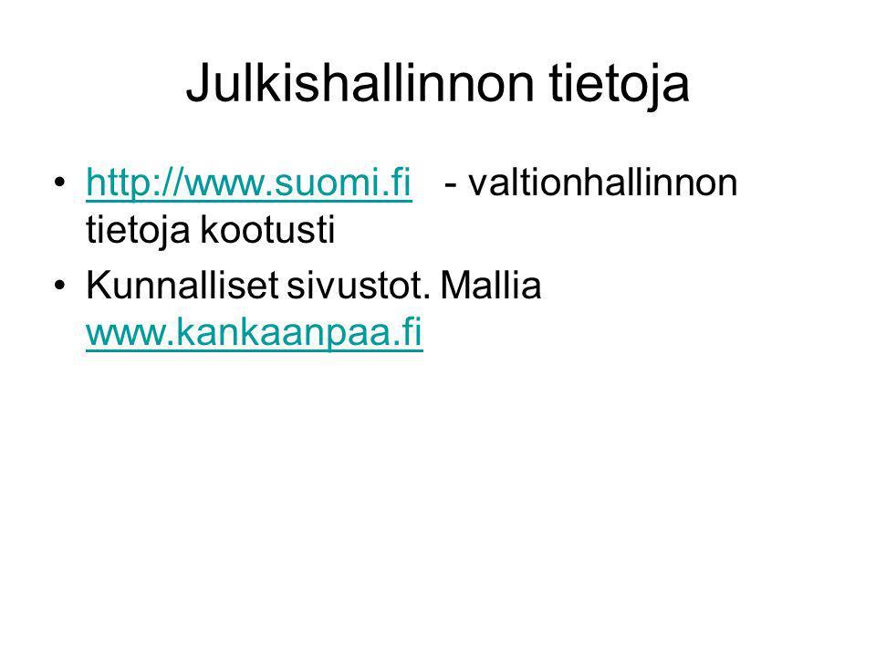 Julkishallinnon tietoja •http://www.suomi.fi - valtionhallinnon tietoja kootustihttp://www.suomi.fi •Kunnalliset sivustot.