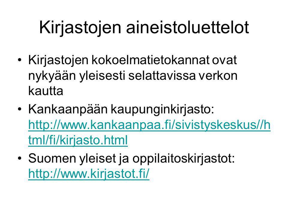 Kirjastojen aineistoluettelot •Kirjastojen kokoelmatietokannat ovat nykyään yleisesti selattavissa verkon kautta •Kankaanpään kaupunginkirjasto: http://www.kankaanpaa.fi/sivistyskeskus//h tml/fi/kirjasto.html http://www.kankaanpaa.fi/sivistyskeskus//h tml/fi/kirjasto.html •Suomen yleiset ja oppilaitoskirjastot: http://www.kirjastot.fi/ http://www.kirjastot.fi/