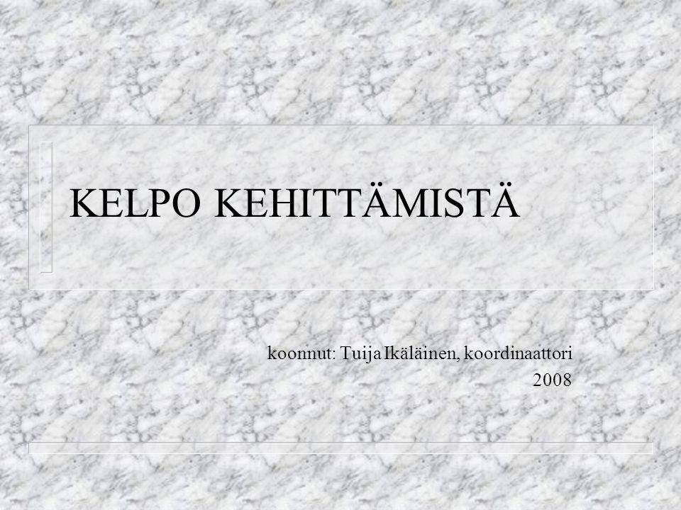 KELPO KEHITTÄMISTÄ koonnut: Tuija Ikäläinen, koordinaattori 2008