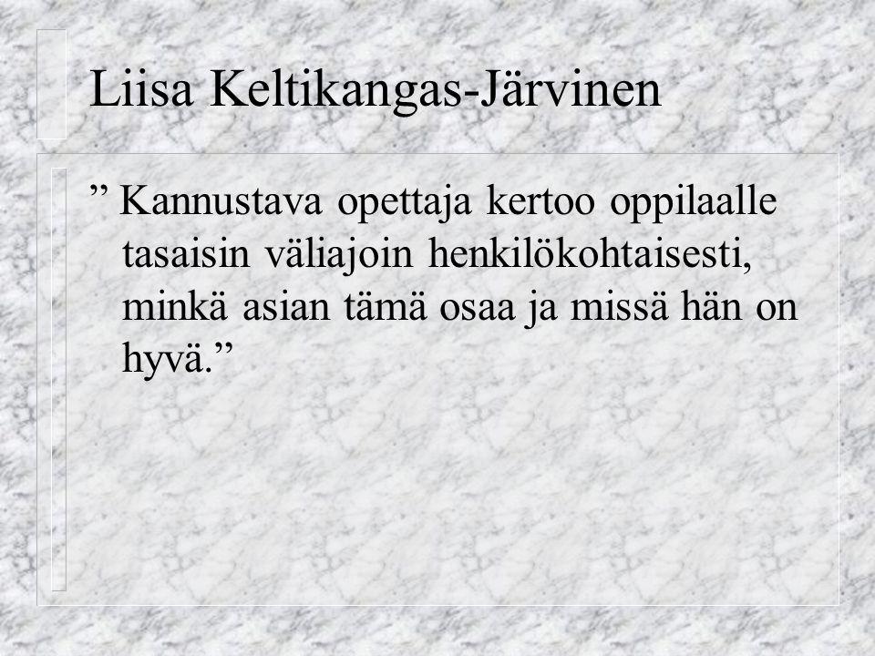 Liisa Keltikangas-Järvinen Kannustava opettaja kertoo oppilaalle tasaisin väliajoin henkilökohtaisesti, minkä asian tämä osaa ja missä hän on hyvä.