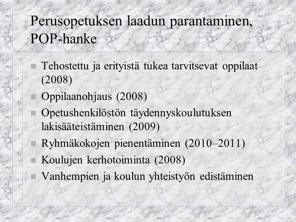 Perusopetuksen laadun parantaminen, POP-hanke n Tehostettu ja erityistä tukea tarvitsevat oppilaat (2008) n Oppilaanohjaus (2008) n Opetushenkilöstön täydennyskoulutuksen lakisääteistäminen (2009) n Ryhmäkokojen pienentäminen (2010–2011) n Koulujen kerhotoiminta (2008) n Vanhempien ja koulun yhteistyön edistäminen