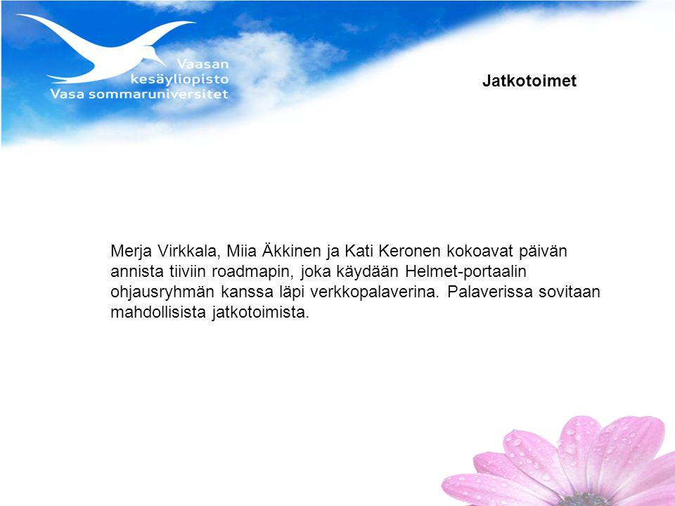Jatkotoimet Merja Virkkala, Miia Äkkinen ja Kati Keronen kokoavat päivän annista tiiviin roadmapin, joka käydään Helmet-portaalin ohjausryhmän kanssa läpi verkkopalaverina.
