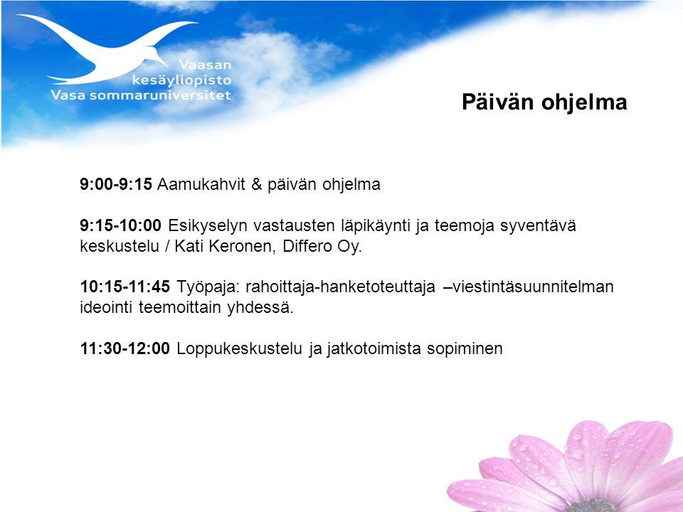 Päivän ohjelma 9:00-9:15 Aamukahvit & päivän ohjelma 9:15-10:00 Esikyselyn vastausten läpikäynti ja teemoja syventävä keskustelu / Kati Keronen, Differo Oy.