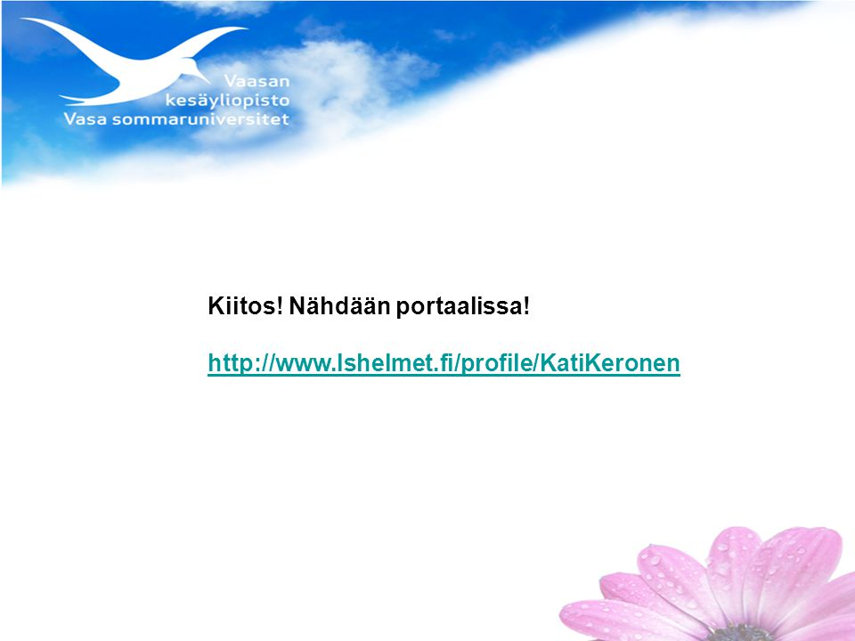Kiitos! Nähdään portaalissa! http://www.lshelmet.fi/profile/KatiKeronen