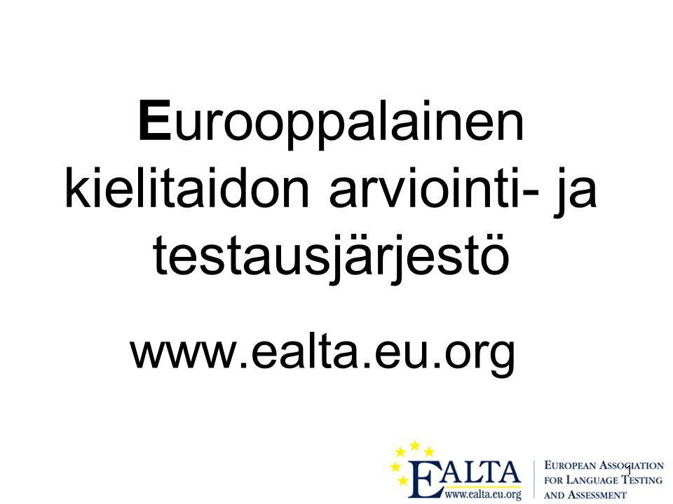 1 Eurooppalainen kielitaidon arviointi- ja testausjärjestö www.ealta.eu.org