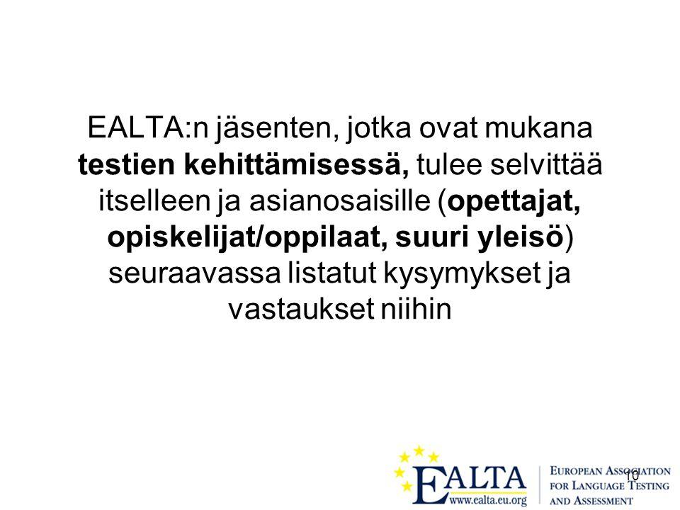 10 EALTA:n jäsenten, jotka ovat mukana testien kehittämisessä, tulee selvittää itselleen ja asianosaisille (opettajat, opiskelijat/oppilaat, suuri yleisö) seuraavassa listatut kysymykset ja vastaukset niihin