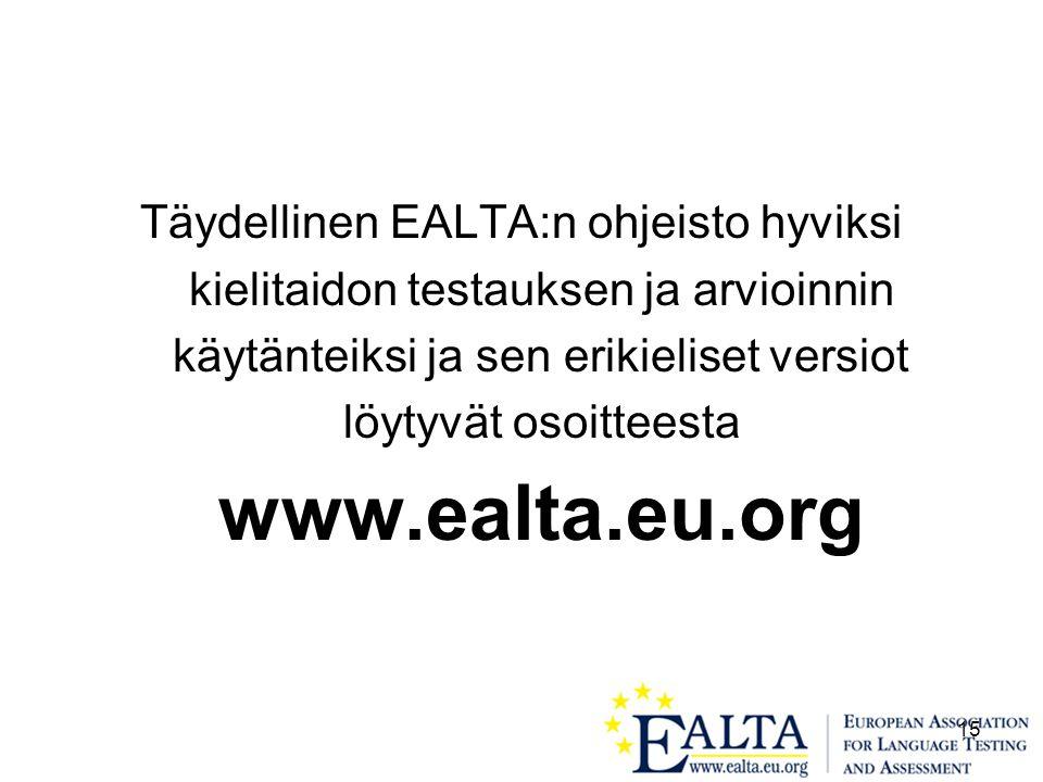 15 Täydellinen EALTA:n ohjeisto hyviksi kielitaidon testauksen ja arvioinnin käytänteiksi ja sen erikieliset versiot löytyvät osoitteesta www.ealta.eu.org