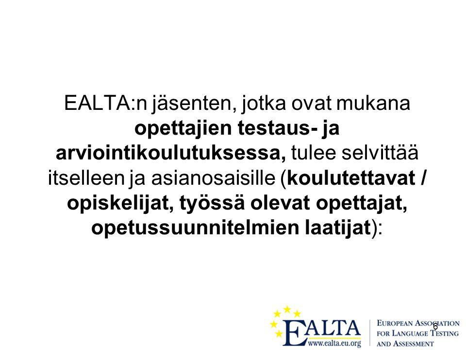 6 EALTA:n jäsenten, jotka ovat mukana opettajien testaus- ja arviointikoulutuksessa, tulee selvittää itselleen ja asianosaisille (koulutettavat / opiskelijat, työssä olevat opettajat, opetussuunnitelmien laatijat):