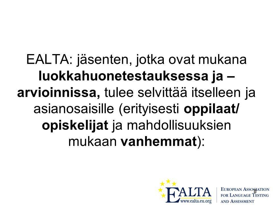 8 EALTA: jäsenten, jotka ovat mukana luokkahuonetestauksessa ja – arvioinnissa, tulee selvittää itselleen ja asianosaisille (erityisesti oppilaat/ opiskelijat ja mahdollisuuksien mukaan vanhemmat):