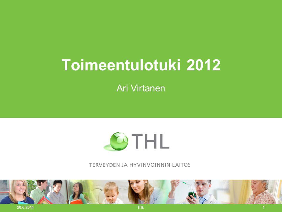 Toimeentulotuki 2012 Ari Virtanen 20.6.2014 THL1