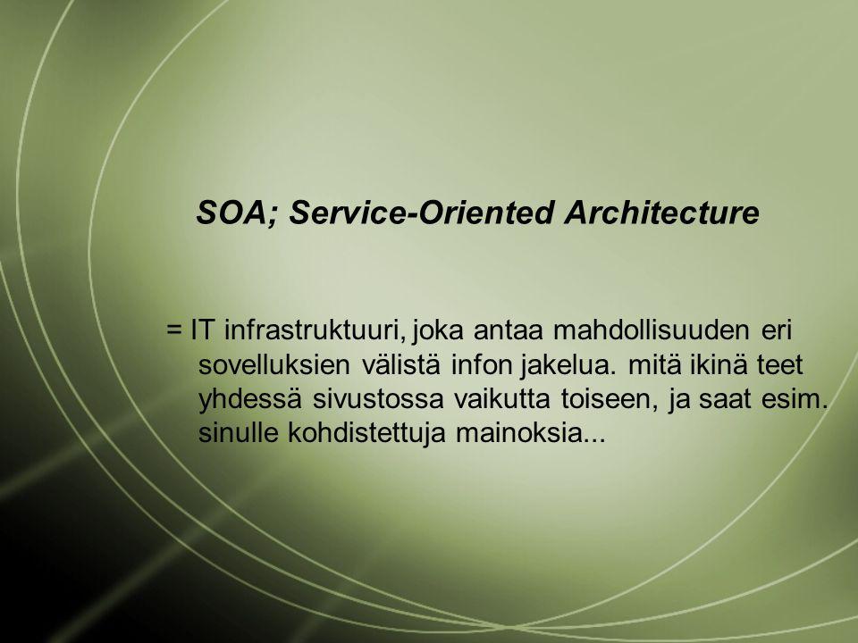 SOA; Service-Oriented Architecture = IT infrastruktuuri, joka antaa mahdollisuuden eri sovelluksien välistä infon jakelua.