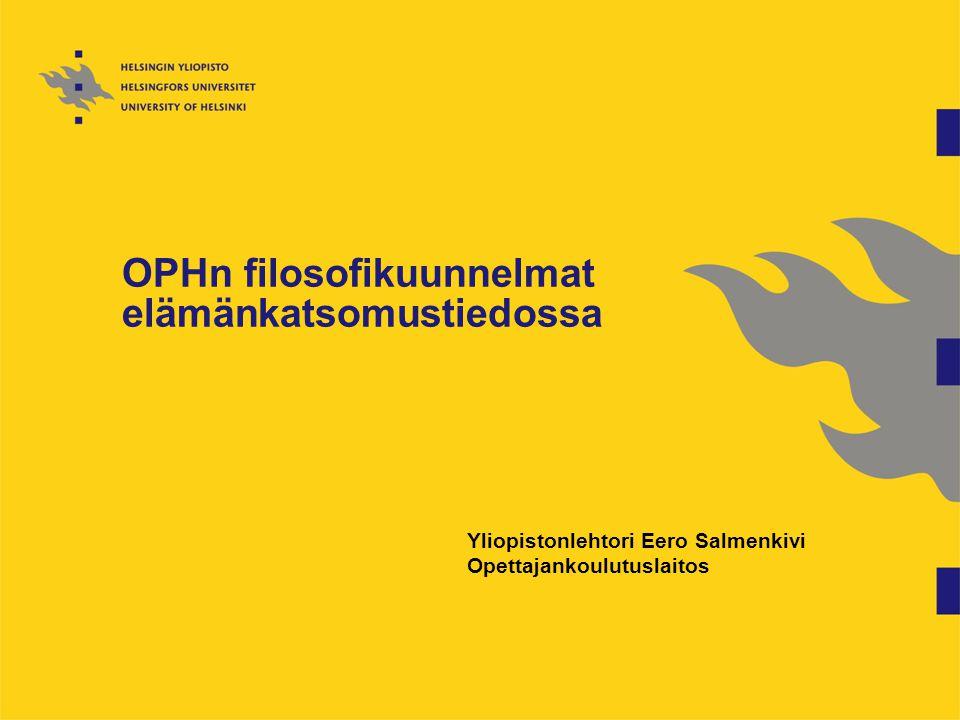 OPHn filosofikuunnelmat elämänkatsomustiedossa Yliopistonlehtori Eero Salmenkivi Opettajankoulutuslaitos