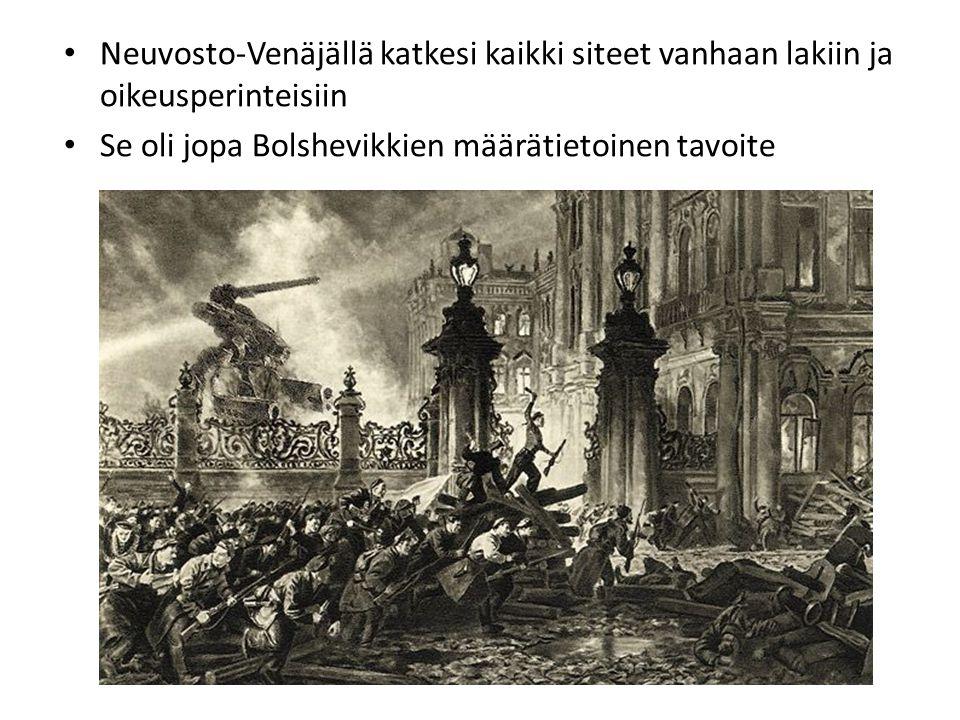 • Neuvosto-Venäjällä katkesi kaikki siteet vanhaan lakiin ja oikeusperinteisiin • Se oli jopa Bolshevikkien määrätietoinen tavoite