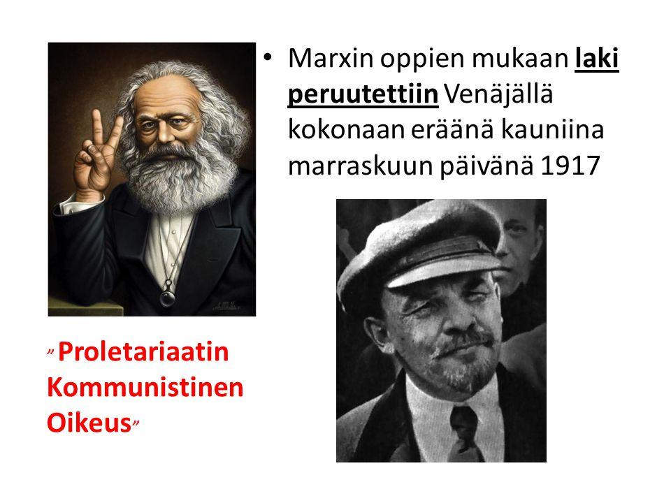 • Marxin oppien mukaan laki peruutettiin Venäjällä kokonaan eräänä kauniina marraskuun päivänä 1917 Proletariaatin Kommunistinen Oikeus