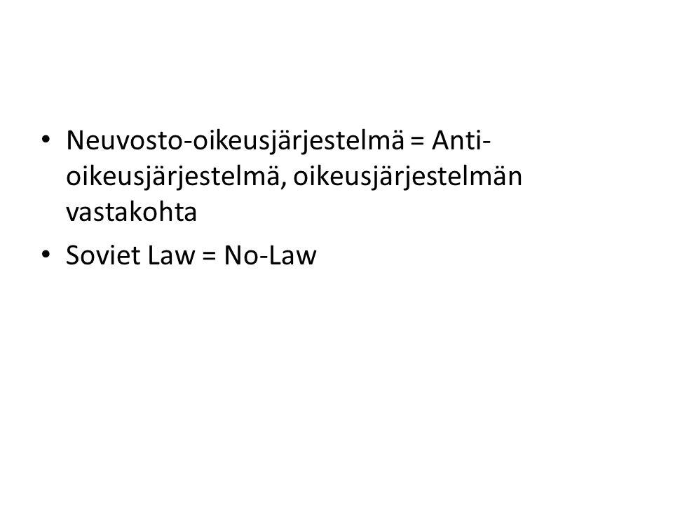 • Neuvosto-oikeusjärjestelmä = Anti- oikeusjärjestelmä, oikeusjärjestelmän vastakohta • Soviet Law = No-Law