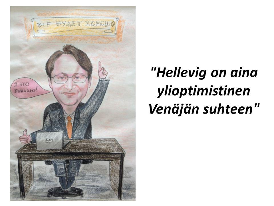 Hellevig on aina ylioptimistinen Venäjän suhteen
