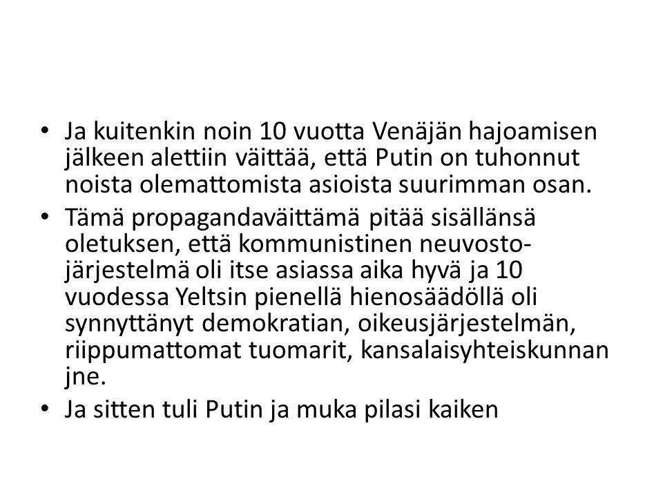 • Ja kuitenkin noin 10 vuotta Venäjän hajoamisen jälkeen alettiin väittää, että Putin on tuhonnut noista olemattomista asioista suurimman osan.