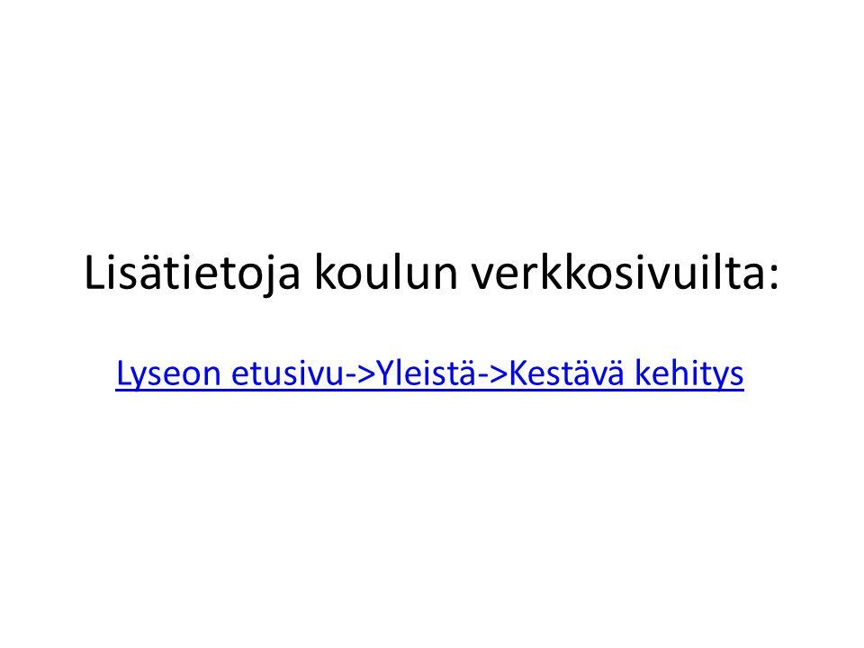 Lisätietoja koulun verkkosivuilta: Lyseon etusivu->Yleistä->Kestävä kehitys