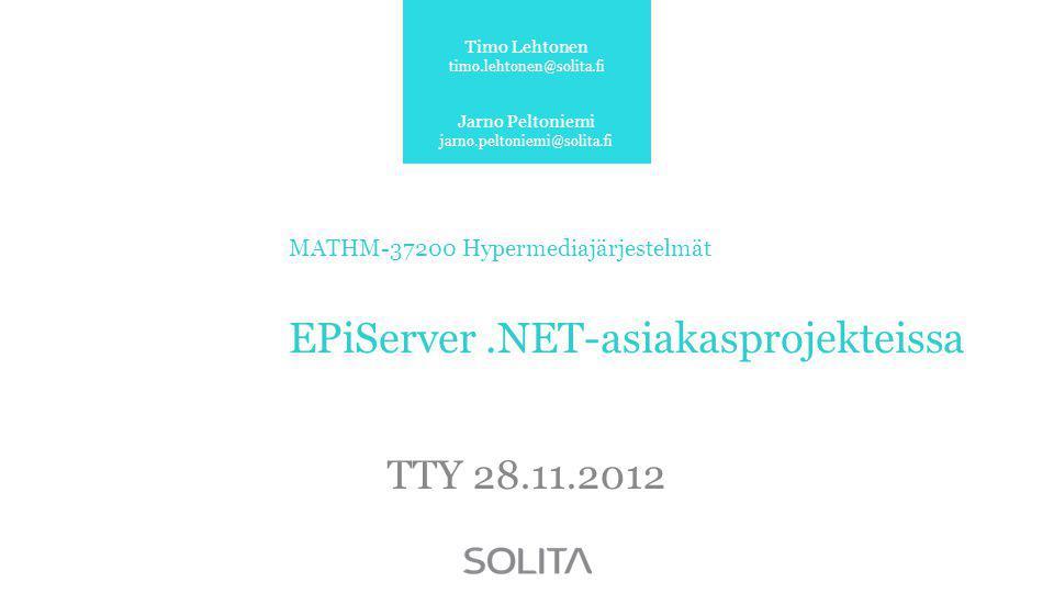 MATHM-37200 Hypermediajärjestelmät EPiServer.NET-asiakasprojekteissa TTY 28.11.2012 Timo Lehtonen timo.lehtonen@solita.fi Jarno Peltoniemi jarno.peltoniemi@solita.fi