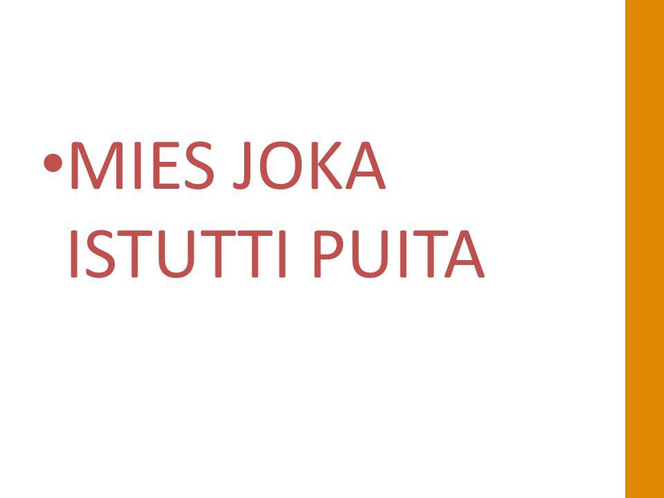 • MIES JOKA ISTUTTI PUITA