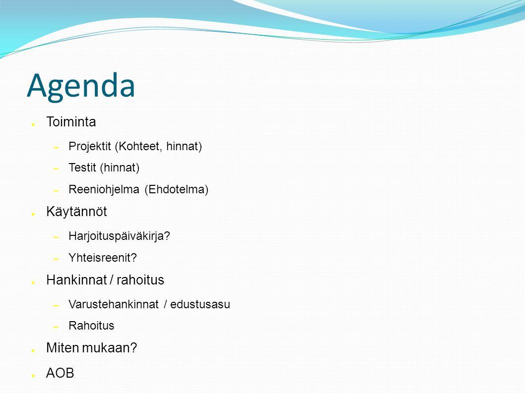 Agenda ● Toiminta – Projektit (Kohteet, hinnat) – Testit (hinnat) – Reeniohjelma (Ehdotelma) ● Käytännöt – Harjoituspäiväkirja.
