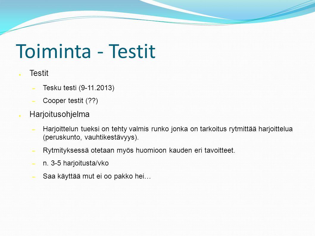 Toiminta - Testit ● Testit – Tesku testi (9-11.2013) – Cooper testit ( ) ● Harjoitusohjelma – Harjoittelun tueksi on tehty valmis runko jonka on tarkoitus rytmittää harjoittelua (peruskunto, vauhtikestävyys).